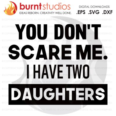 SVG Cutting File, You don't scare me I have two daughters, Line Life, Power Lineman, Journeyman, Wood Walker, Storm Chaser, DIY, Vinyl, PNG
