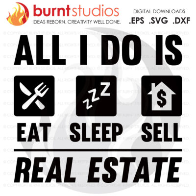 Digital File, All I do is Eat Sleep and Sell Real Estate SVG, Real Estate, Home, Realtor, Houses For Sale, Homes For Sale, Property