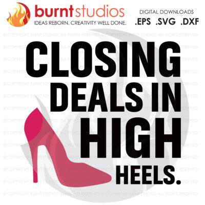 Digital File, Closing Deals In High Heels SVG, Real Estate, Home, Realtor, Houses For Sale, Homes For Sale, Property,  Property For Sale