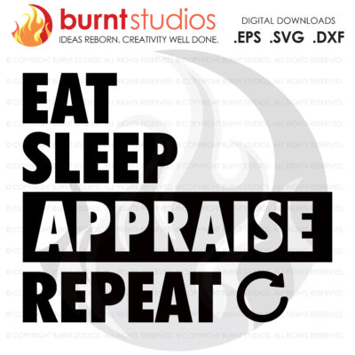 Digital File, Eat Sleep Appraise Repeat SVG, Real Estate, Home, Realtor, Houses For Sale, Homes For Sale, Property,  Property For Sale