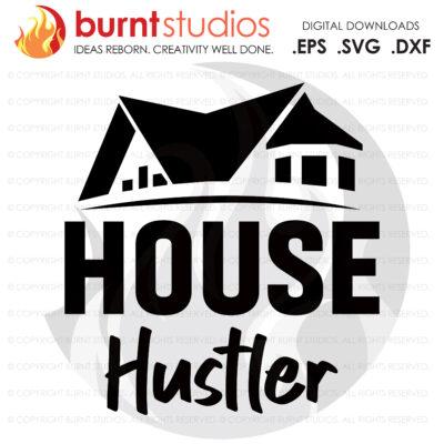 Digital File, House Hustler SVG, Real Estate, Home, Realtor, Houses For Sale, Homes For Sale, Property,  Property For Sale