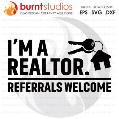 Digital File, I m a Realtor Referrals Welcome SVG, Real Estate, Home, Realtor, Houses For Sale, Homes For Sale, Property,  Property For Sale