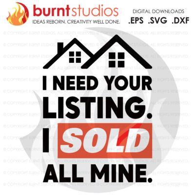 Digital File, I Need Your Listing I Sold SVG, Real Estate, Home, Realtor, Houses For Sale, Homes For Sale, Property,  Property For Sale
