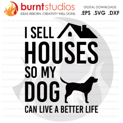 Digital File, I Sell Houses So My Dog Can SVG, Real Estate, Home, Realtor, Houses For Sale, Homes For Sale, Property,  Property For Sale