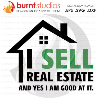 Digital File,  I sell Real Estate and Yes SVG, Real Estate, Home, Realtor, Houses For Sale, Homes For Sale, Property,  Property For Sale