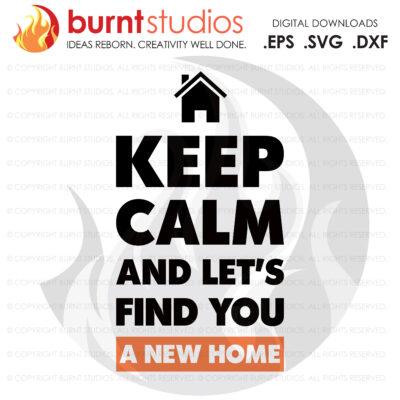 Digital File, Keep Calm and Lets Find SVG, Real Estate, Home, Realtor, Houses For Sale, Homes For Sale, Property,  Property For Sale