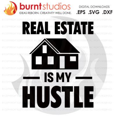 Digital File, Real Estate Is My Hustle SVG, Real Estate, Home, Realtor, Houses For Sale, Homes For Sale, Property,  Property For Sale