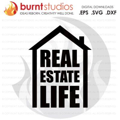 Digital File, Real Estate Life SVG, Real Estate, Home, Realtor, Houses For Sale, Homes For Sale, Property,  Property For Sale