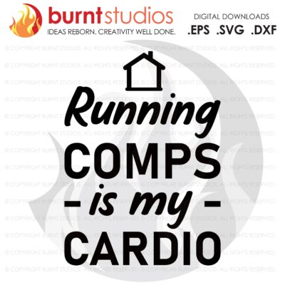 Digital File, Running Comps Is My Cardio SVG, Real Estate, Home, Realtor, Houses For Sale, Homes For Sale, Property,  Property For Sale