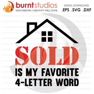 Digital File, Sold Is My Favorite 4 Letter SVG, Real Estate, Home, Realtor, Houses For Sale, Homes For Sale, Property,  Property For Sale