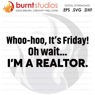 Digital File, Whoo hoo Its Friday Oh wait SVG, Real Estate, Home, Realtor, Houses For Sale, Homes For Sale, Property,  Property For Sale