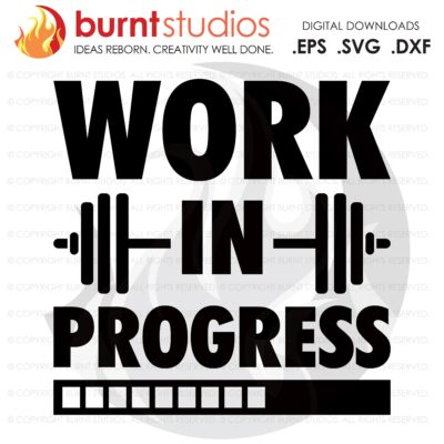 Work in Progress, SVG Cutting File, Exercising, Body Building, Health, Lifestyle, Cardio, Fitness, Digital File, Download, PNG, DXF, eps