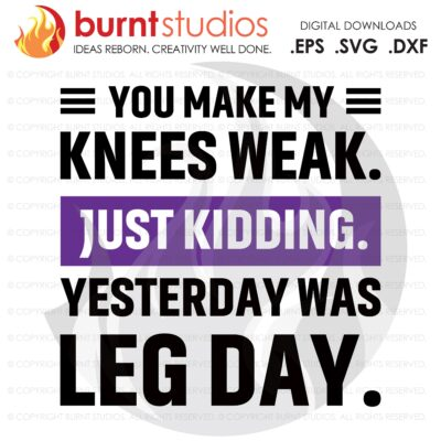You Make My Knees Weak, SVG Cutting File, Exercising, Body Building, Health, Lifestyle, Cardio, Lunge, Digital File, Download, PNG, DXF, eps