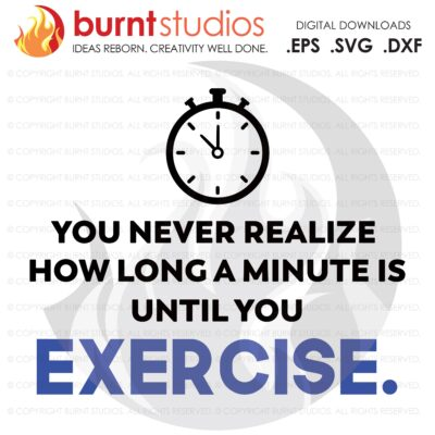 You Never Realize, SVG Cutting File, Exercising, Body Building, Health, Lifestyle, Cardio, Lunges, Digital File, Download, PNG, DXF, eps