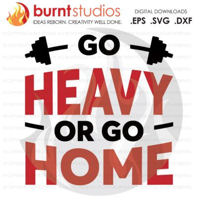 Go Heavy or Go Home, SVG Cutting File, Exercising, Body Building, Health, Lifestyle, Cardio, Squats Digital File, Download, PNG, DXF, eps