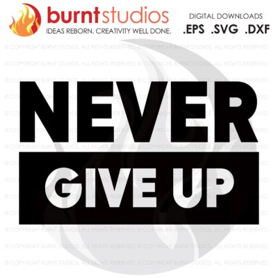 Never Give Up, SVG Cutting File, Exercising, Body Building, Health, Lifestyle, Cardio, Squats Digital File, Download, PNG, DXF, eps