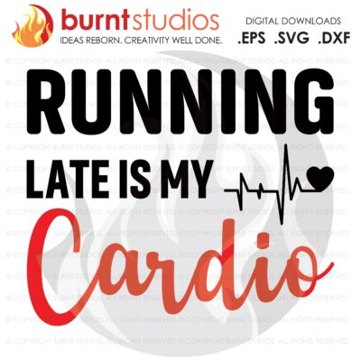 Running Late Is My Cardio, SVG Cutting File, Exercising, Body Building, Health, Lifestyle, Squats Digital File, Download, PNG, DXF, eps
