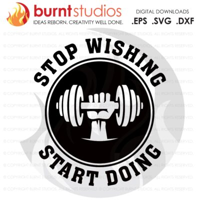 Stop Wishing Start Doing, SVG Cutting File, Exercising, Body Building, Health, Lifestyle, Squat,Cardio Digital File, Download, PNG, DXF, eps